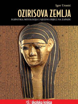 OZIRISOVA ZEMLJA Egipatska mitologija i njezini odjeci na Zapadu