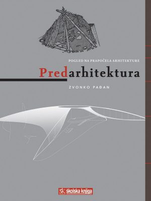 PREDARHITEKTURA Pogled na prapočela arhitekture